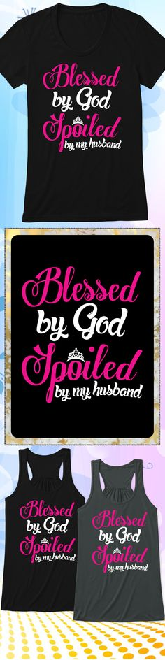 Blessed By God, Spoiled By Husband 2 - Limited edition. Order 2 or more for friends/family & save on shipping! Makes a great gift!