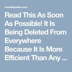 Read This As Soon As Possible! It Is Being Deleted From Everywhere Because It Is More Efficient Than Any Medicine!