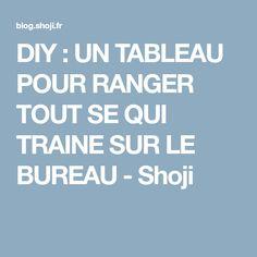 DIY : UN TABLEAU POUR RANGER TOUT SE QUI TRAINE SUR LE BUREAU - Shoji