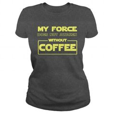 I Love MY FORCE DOES NOT AWAKEN WITHOUT COFFEE Shirts & Tees