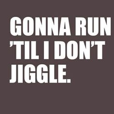 I told my trainer this and he laughed, he said girl you got a broadway body nothing jiggles except you haters.
