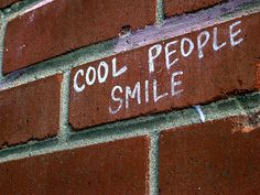 Cool People Smile ~ Yes they do; they also laugh and make other people smile and laugh! Be a cool person!
