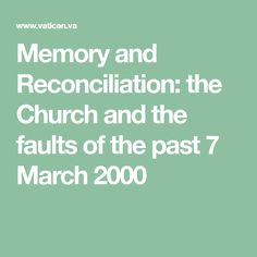 Memory and Reconciliation: the Church and the faults of the past 7 March 2000