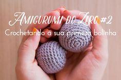 Amigurumi do Zero #2 - Crochetando a sua primeira bolinha