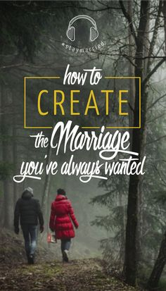 How to Create the Marriage You've Always Wanted - #staymarried