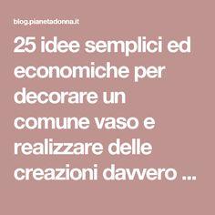 25 idee semplici ed economiche per decorare un comune vaso e realizzare delle creazioni davvero uniche