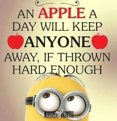 An apple a day will keep ANYONE away, if thrown hard enough. - minion