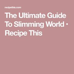 The Ultimate Guide To Slimming World • Recipe This