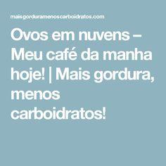 Ovos em nuvens – Meu café da manha hoje! | Mais gordura, menos carboidratos!