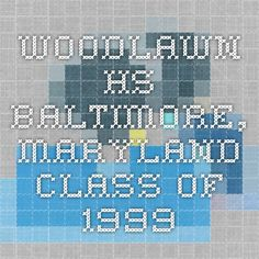 Woodlawn HS Baltimore, Maryland class of 1999