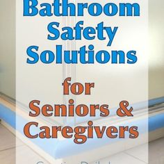 Bathroom Safety Solutions for Seniors and Caregivers   Creating Daily Joys