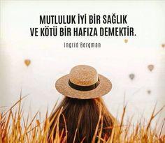 Mutluluk iyi bir sağlık ve kötü bir hafıza demektir. ~~Ingrid Bergman~~