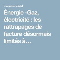 Énergie -Gaz, électricité: les rattrapages de facture désormais limités à…