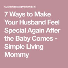 7 Ways to Make Your Husband Feel Special Again After the Baby Comes - Simple Living Mommy