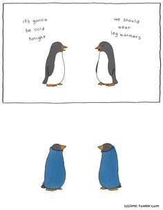Some Liz Climo for you! - Penguin Funny - Funny Penguin meme - - penguins and leg warmers The post Some Liz Climo for you! appeared first on Gag Dad. Cute Jokes, Funny Cute, The Funny, Hilarious, Funny Shit, Funny Memes, Funny Stuff, Videos Funny, Liz Climo Comics
