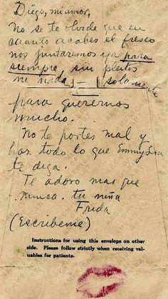 """""""Diego, mi amor,  No se te olvide que en cuanto termine el fresco nos juntaremos para siempre una vez por todas, sin planteos ni nada, solamente para querernos mucho. No te portes mal y has todo lo que Emmy Lou te diga. Te adoro más que nunca Te adoro más que nunca.  Su niña, Frida (Escríbeme) """"  Revista de ArteS - Cartas de Frida Kahlo a Diego Rivera"""
