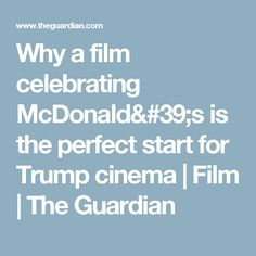 Why a film celebrating McDonald's is the perfect start for Trump cinema | Film | The Guardian