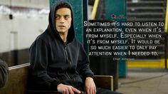 #ElliotAlderson: Sometimes it's hard to listen to an explanation, even when it's from myself. Especially when it's from myself. It would be so much easier to only pay attention when I needed to.  More on: http://www.magicalquote.com/series/mr-robot/ #mrrobot