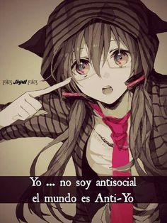 Yo no soy antisocial. El mundo es anti Yo.