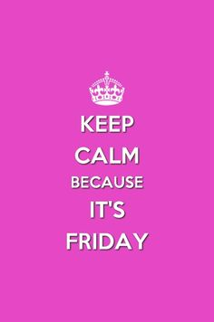 BECAUSE IT'S FRIDAY!