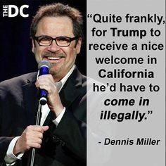 If President Trump was an illegal alien California would love and protect him. Dennis Miller is spot on! ~ RADICAL Rational Americans Defending Individual Choice And Liberty Truth Hurts, It Hurts, Liberal Logic, Conservative Politics, Trump, In This World, Quotations, Jokes, Wisdom