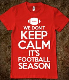We Don't Keep Calm It's Football Season (Juniors)