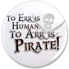 I think all my passengers need this button for Pirates Week! Just saying!