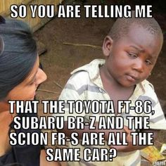 Yep!!     So you are telling me.... #Toyota #Scion #FR-S