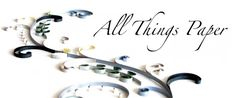 All Things Paper - wonderful site with so many ideas for paper crafting, including a lot of quilling.