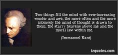 Two things fill the mind with ever-increasing wonder and awe, the more often and the more intensely the mind of thought is drawn to them: the starry heavens above me and the moral law within me. (Immanuel Kant) #quotes #quote #quotations #ImmanuelKant
