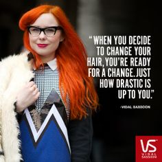 Just how drastic is up to you. - Vidal Sassoon