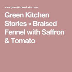 Green Kitchen Stories » Braised Fennel with Saffron & Tomato