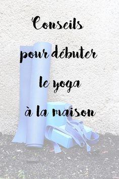 Tout ce qu'il faut savoir pour débuter le yoga à la maison : comment s'équiper ? comment s'échauffer ? comment construire sa séance ?