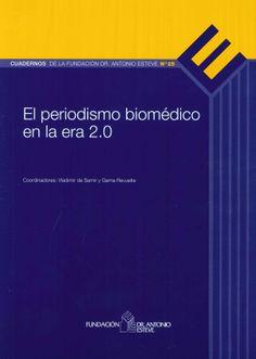 El periodismo biomédico en la era 2.0 / coordinadores, Vladimir de Semir y Gema Revuelta. Fundación Dr. Antonio Esteve, 2012.-----------------------------------------------Doazón da Fundación Dr Antonio Esteve