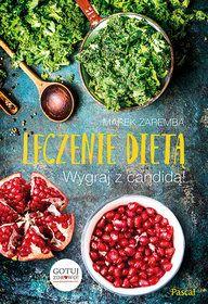 Leczenie dietą. Wygraj z candidą! - Zaremba Marek za 41,99 zł | Książki empik.com