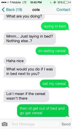 Girls Who Do NOT Have Time For Awkward Flirty Texts-texting gone wrong  She is so insistent on the cereal