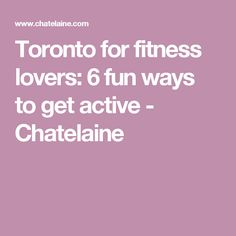 Toronto for fitness lovers: 6 fun ways to get active - Chatelaine