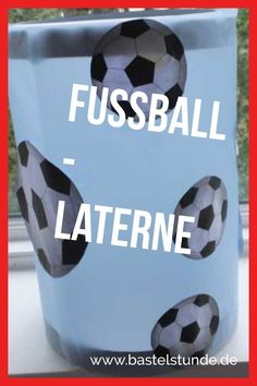 Fussball Laterne Basteln Laternen Basteln Martinslaterne