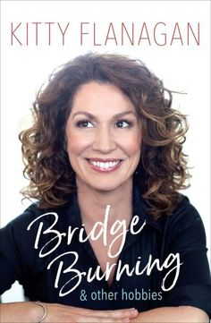 Bridge Burning and Other Hobbies - Kitty Flanagan
