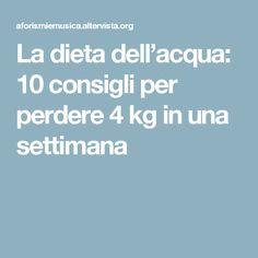 La dieta dell'acqua: 10 consigli per perdere 4 kg in una settimana