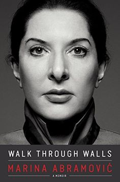 Walk through Walls, by Marina Abramovic | Booklist Online