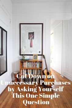 Cut Down on Unnecessary Purchases by Asking Yourself This One Simple Question | Apartment Therapy