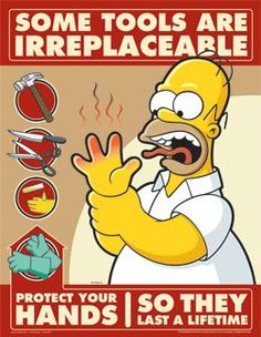 Some Tools Are Irreplaceable Protect Your Hands - Simpsons Safety Poster. This dynamic, full-color workplace safety poster was custom created by the same artists that produce the longest running cartoon TV series of all time - The Simpsons Safety Quotes, Safety Slogans, Safety Posters, Safety Meeting, Lab Safety, Safety First, Safety Work, Food Safety, Office Safety