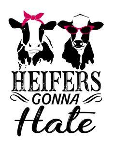 Heifers Gonna Hate - Dye Sub Heat Transfer Sheet Cricut Svg Files Free, Cow Art, Cricut Creations, Vinyl Projects, Vinyl Designs, Silhouette Projects, Heat Transfer, Cricut Design, Vinyl Decals