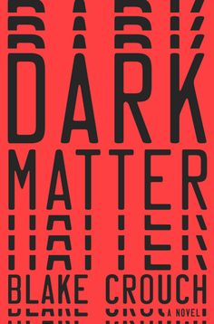 Read Dark Matter Online by Blake Crouch and Download Dark Matter book in PDF Epub Mobi or Kindle