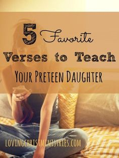 When I'm unsure of my parenting, I turn to scripture to guide me. These 5 favorite verses to teach your preteen daughter have made such a difference for us.