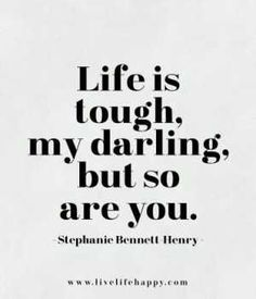 "Life Quotes From Famous Authors That Prove Everyone Has Bad Days ""Life is tough my darling, but so are you."" —​Stephanie Bennett Henry""Life is tough my darling, but so are you. Citation Force, Live Life Happy, Live Your Life, Life Quotes Love, Tough Love Quotes, Darling Quotes, Best Quotes For Girls, Quotes Girls, Quotes For Tough Times"