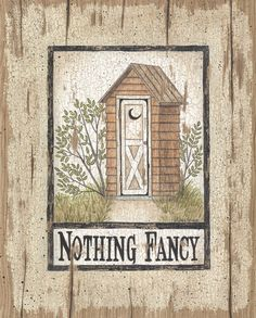 Nothing Fancy Outhouse by Linda Spivey - Art Print Framed & Unframed at… Outhouse Bathroom, Outhouse Decor, Framed Wall Art, Framed Prints, Art Prints, Bathroom Decor Signs, Bathroom Ideas, Country Primitive, Primitive Decor
