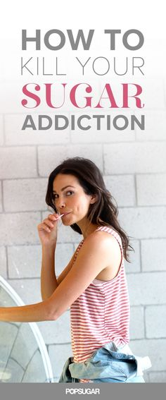 Too much sugar can increase your risk of diseases and prematurely age you. Here's how to wean yourself off and kill your sugar addiction once and for all.