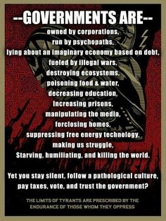 Anarchy - governments are - owned by corporations, run by psychopaths, fueled by illegal wars. Religion, Thing 1, Energy Technology, New World Order, Psychopath, Greed, Oppression, Let It Be, This Or That Questions